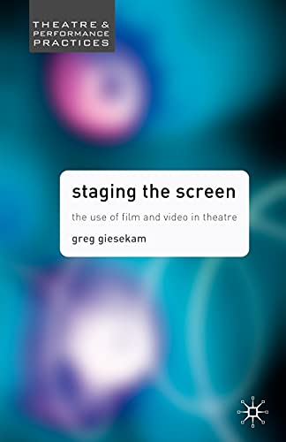 9781403916990: Staging the Screen: The Use of Film and Video in Theatre (Theatre and Performance Practices)