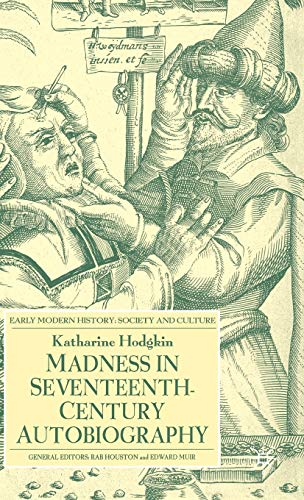 9781403917652: Madness in Seventeenth-Century Autobiography (Early Modern History: Society and Culture)