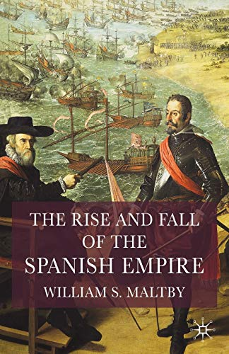 The Rise and Fall of the Spanish Empire: Maltby, William S.