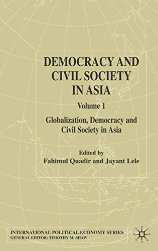 Democracy and Civil Society in Asia: Volume 1: Globalization, Democracy and Civi: Fahimul Quadir