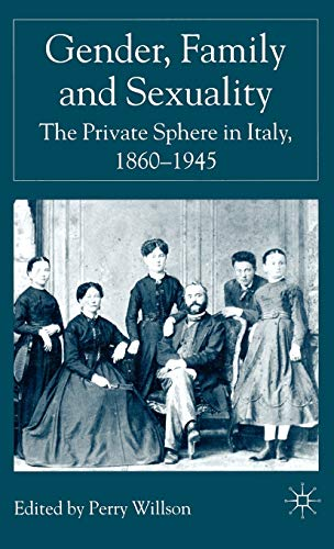 9781403920324: Gender, Family and Sexuality: The Private Sphere in Italy 1860-1945: The Private Sphere in Italy, 1860-1945 - Home, Family and Sexuality