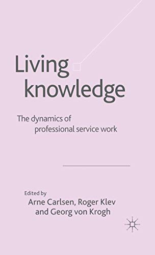 9781403920607: Living Knowledge: The Dynamics of Professional Service Work