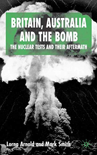 9781403921024: Britain, Australia and the Bomb: The Nuclear Tests and their Aftermath (International Papers in Political Economy)