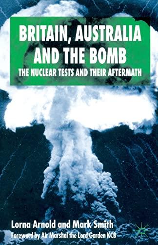 Britain, Australia and the bomb: the nuclear: Lorna Arnold; Mark