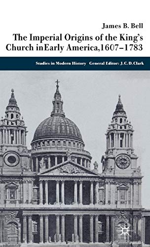 The Imperial Origins Of The King'S Church In Early America 1607-1783 (Studies In Modern ...