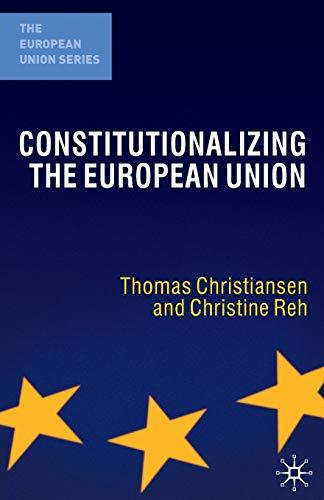 9781403932501: Constitutionalizing the European Union (The European Union Series)
