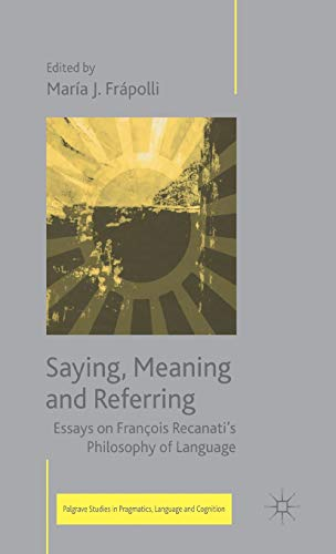 Saying, Meaning and Referring Essays on Francois: Frapolli, Maria Jose