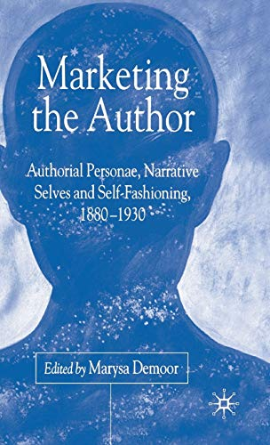 9781403933294: Marketing the Author: Author Personae, Narrative Selves and Self-Fashioning, 1880-1930