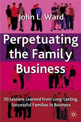 9781403933973: Perpetuating the Family Business: 50 Lessons Learned From Long Lasting, Successful Families in Business (A Family Business Publication)