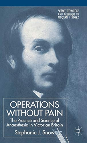 9781403934451: Operations Without Pain: The Practice and Science of Anaesthesia in Victorian Britain (Science, Technology and Medicine in Modern History)