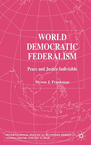 9781403934925: World Democratic Federalism: Peace and Justice Indivisible (International Political Economy)