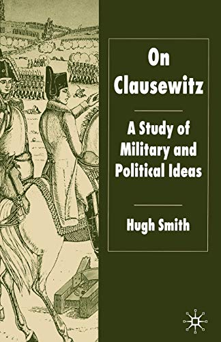 9781403935878: On Clausewitz: A Study of Military and Political Ideas