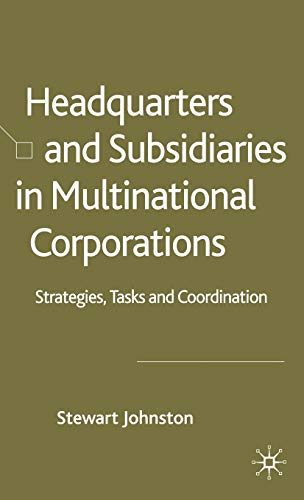 Headquarters And Subsidiaries In Multinational Corporations: Strategies, Tasks, And Coordination