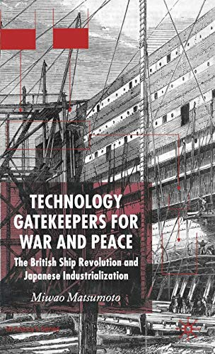 9781403936875: Technology Gatekeepers for War and Peace: The British Ship Revolution and Japanese Industrialization (St Antony's Series)