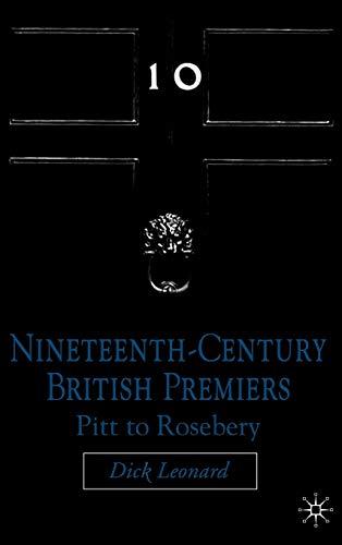 Nineteenth Century Premiers: Pitt to Rosebery: Dick Leonard