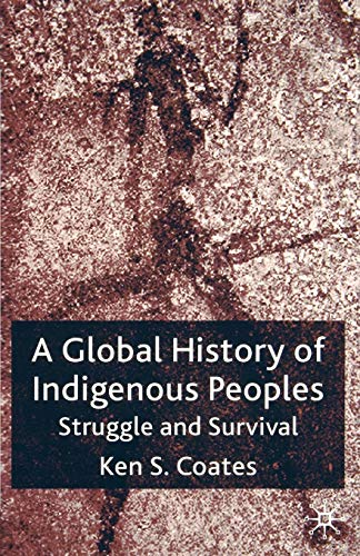 A Global History of Indigenous Peoples: Struggle and Survival (1403939292) by K. Coates