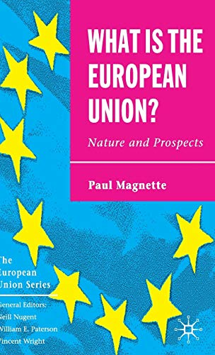 9781403941817: What is the European Union: Nature and Prospects (The European Union Series)