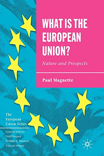 9781403941824: What is the European Union: Nature and Prospects (The European Union Series)