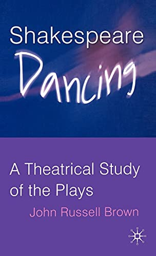9781403941954: Shakespeare Dancing: A Theatrical Study of the Plays