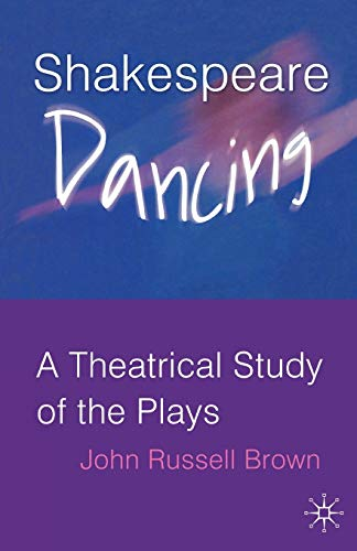 9781403941961: Shakespeare Dancing: A Theatrical Study of the Plays