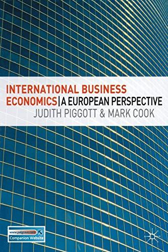 International Business Economics: A European Perspective: Piggott, Judith; Cook, Mark