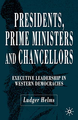 9781403942517: Presidents, Prime Ministers and Chancellors: Executive Leadership in Western Democracies