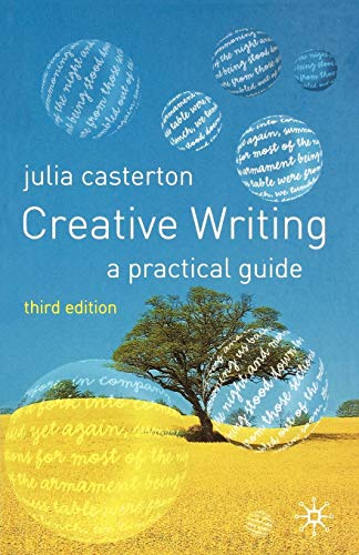 Creative Writing: A Practical Guide, Third Edition (1403942633) by Casterton, Julia