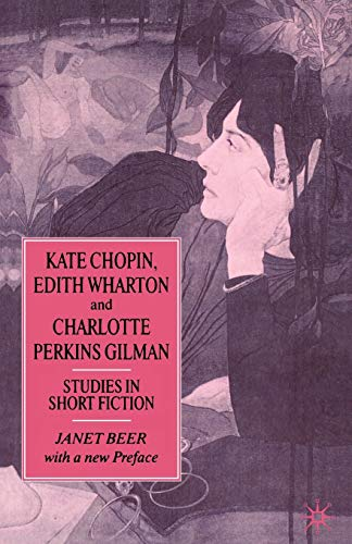 9781403942760: Kate Chopin, Edith Wharton and Charlotte Perkins Gilman: Studies in Short Fiction