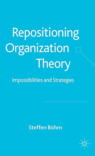 9781403943637: Repositioning Organization Theory: Impossibilities and Strategies