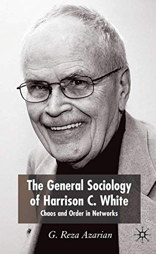 9781403944344: The General Sociology of Harrison C. White: Chaos and Order in Networks