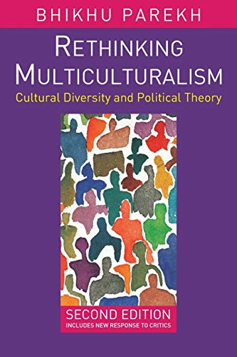 Rethinking Multiculturalism: Cultural Diversity and Political Theory: Bhikhu Parekh