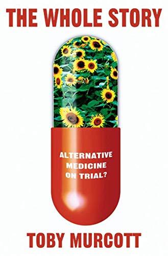 9781403945006: The Whole Story: Alternative Medicine On Trial? (MacSci)