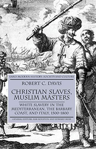 9781403945518: Christian Slaves, Muslim Masters: White Slavery in the Mediterranean, the Barbary Coast and Italy, 1500-1800 (Early Modern History)