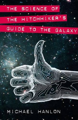 The Science of the Hitchhiker's Guide to: Michael Hanlon