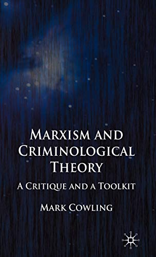 Marxism and Criminological Theory: A Critique and a Toolkit: Mark Cowling