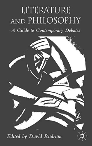 Literature and Philosophy: A Guide to Contemporary Debates: David Rudrum