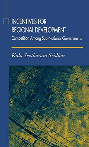 Incentives for Regional Development: Competition Among Sub-National: Sridhar, K.