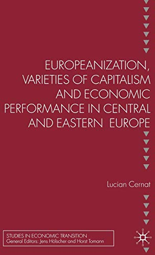 9781403947970: Europeanization, Varieties of Capitalism and Economic Performance in Central and Eastern Europe (Studies in Economic Transition)
