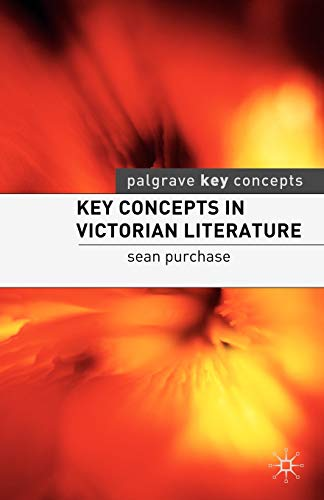 Key Concepts in Victorian Literature (Palgrave Key: Purchase, Dr Sean