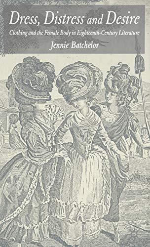 9781403948472: Dress, Distress and Desire: Clothing and the Female Body in Eighteenth-Century Literature