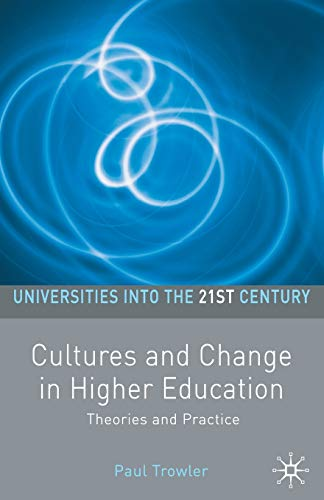 Cultures and Change in Higher Education: Theories and Practices (Universities into the 21st Century...