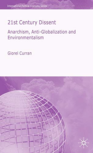 9781403948816: 21st Century Dissent: Anarchism, Anti-Globalization and Environmentalism (International Political Economy Series)