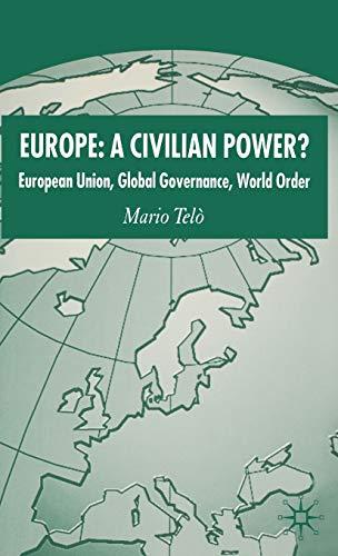 9781403949219: Europe: A Civilian Power?: European Union, Global Governance, World Order