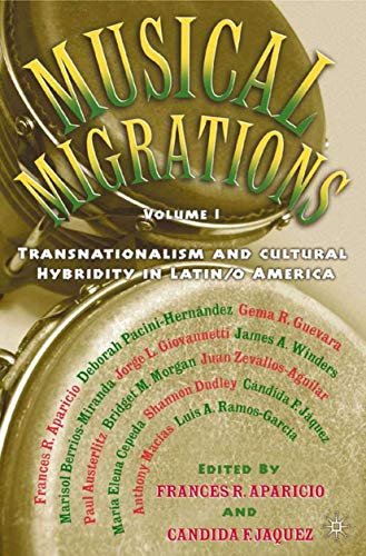 9781403960009: Musical Migrations: Transnationalism and Cultural Hybridity in Latin/o America, Volume I