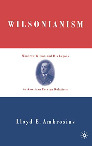 9781403960085: Wilsonianism: Woodrow Wilson and His Legacy in American Foreign Relations