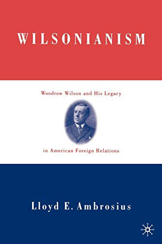 9781403960092: Wilsonianism: Woodrow Wilson and His Legacy in American Foreign Relations