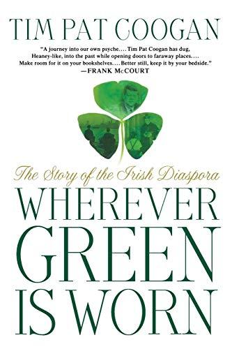 Wherever Green Is Worn: The Story of the Irish Diaspora: Tim Pat Coogan