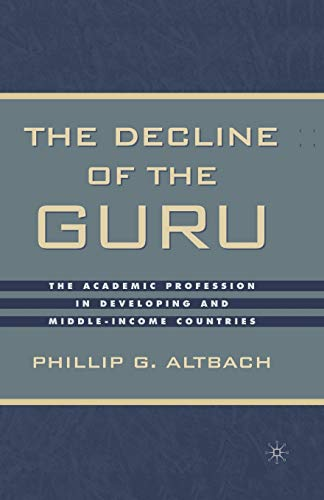 The Decline Of The Guru: The Academic Profession In Developing And Middle-Income Countries: ...