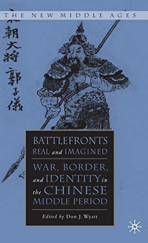 9781403960849: Battlefronts Real and Imagined: War, Border, and Identity in the Chinese Middle Period: 0 (The New Middle Ages)
