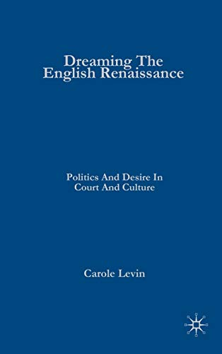 9781403960894: Dreaming the English Renaissance: Politics and Desire in Court and Culture
